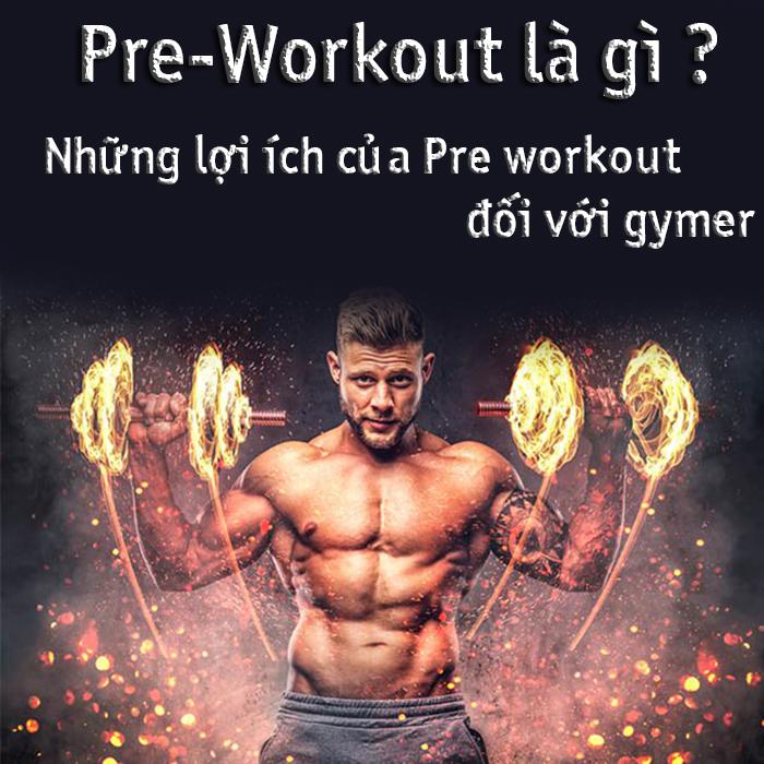 Những lợi ích của Pre workout đối với gymer