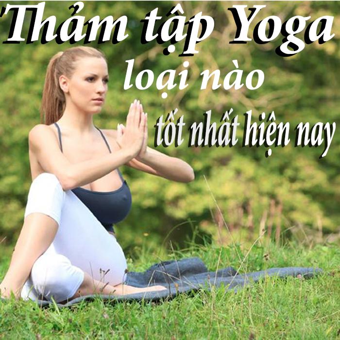 Thảm tập yoga loại nào tốt nhất hiện nay?