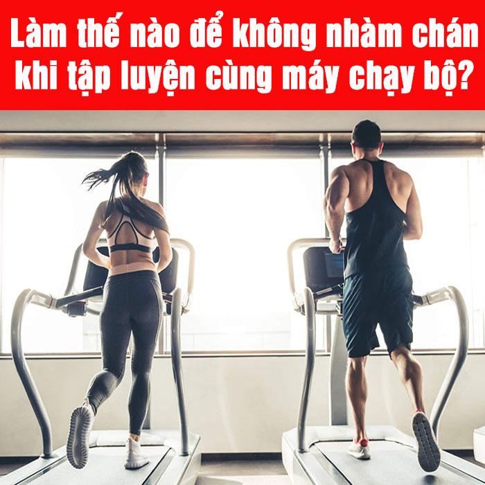 Làm thế nào để không nhàm chán khi tập luyện cùng máy chạy bộ