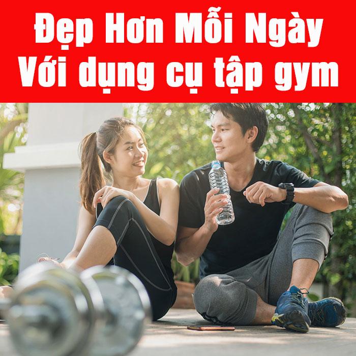 Đẹp hơn, khỏe mạnh hơn mỗi ngày với dụng cụ tập gym